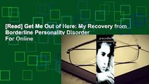 [Read] Get Me Out of Here: My Recovery from Borderline Personality Disorder  For Online