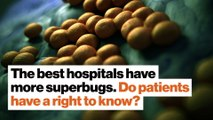 The best hospitals have more superbugs. Do patients have a right to know?