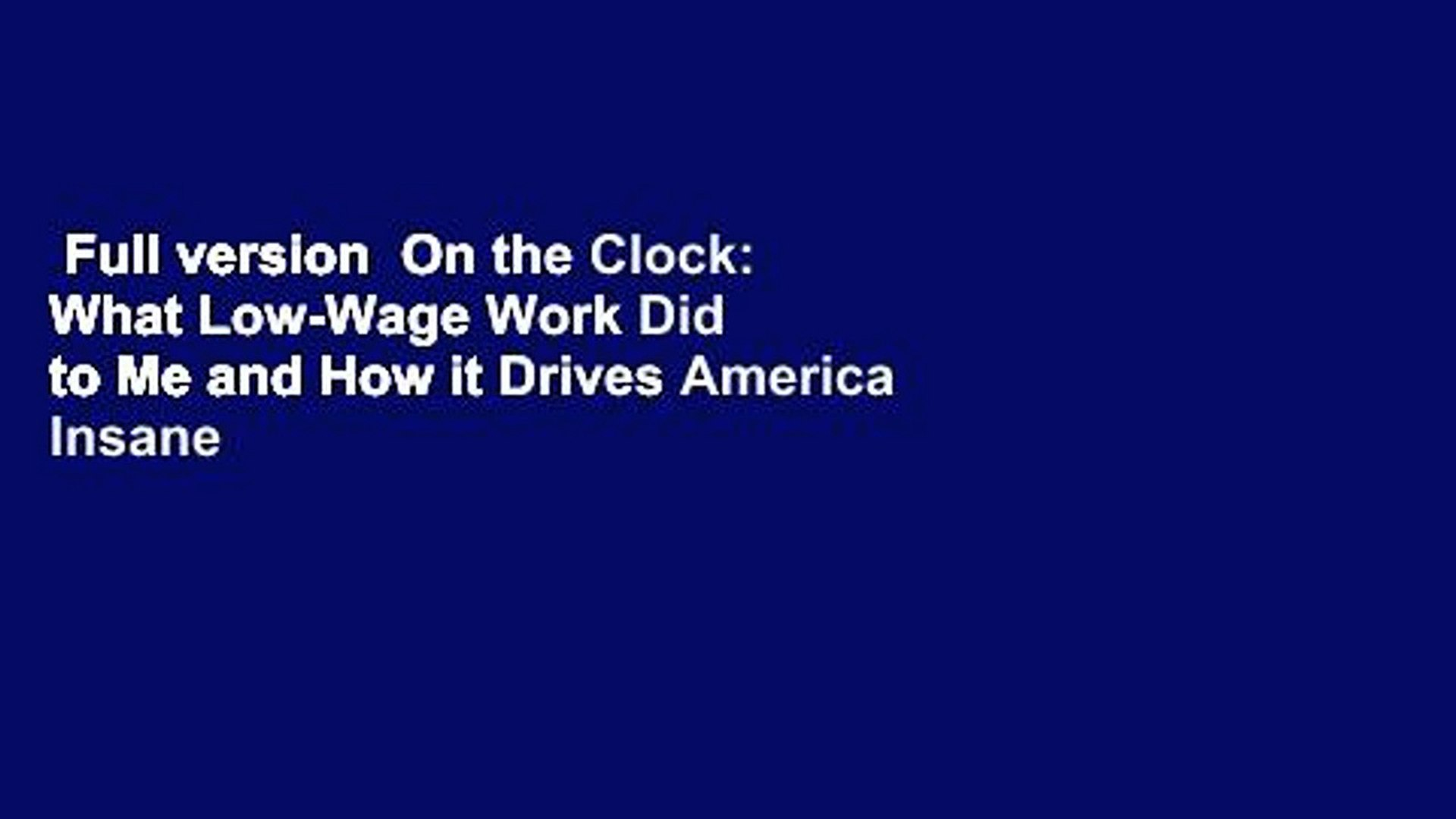 Full version  On the Clock: What Low-Wage Work Did to Me and How it Drives America Insane