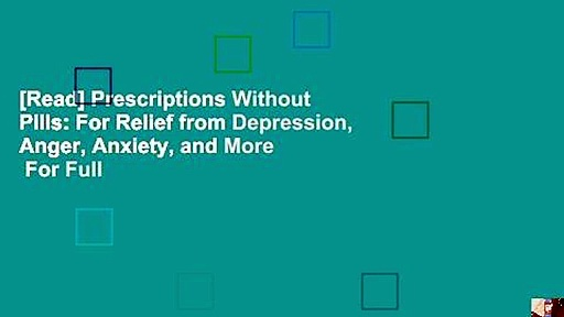 [Read] Prescriptions Without Pills: For Relief from Depression, Anger, Anxiety, and More  For Full
