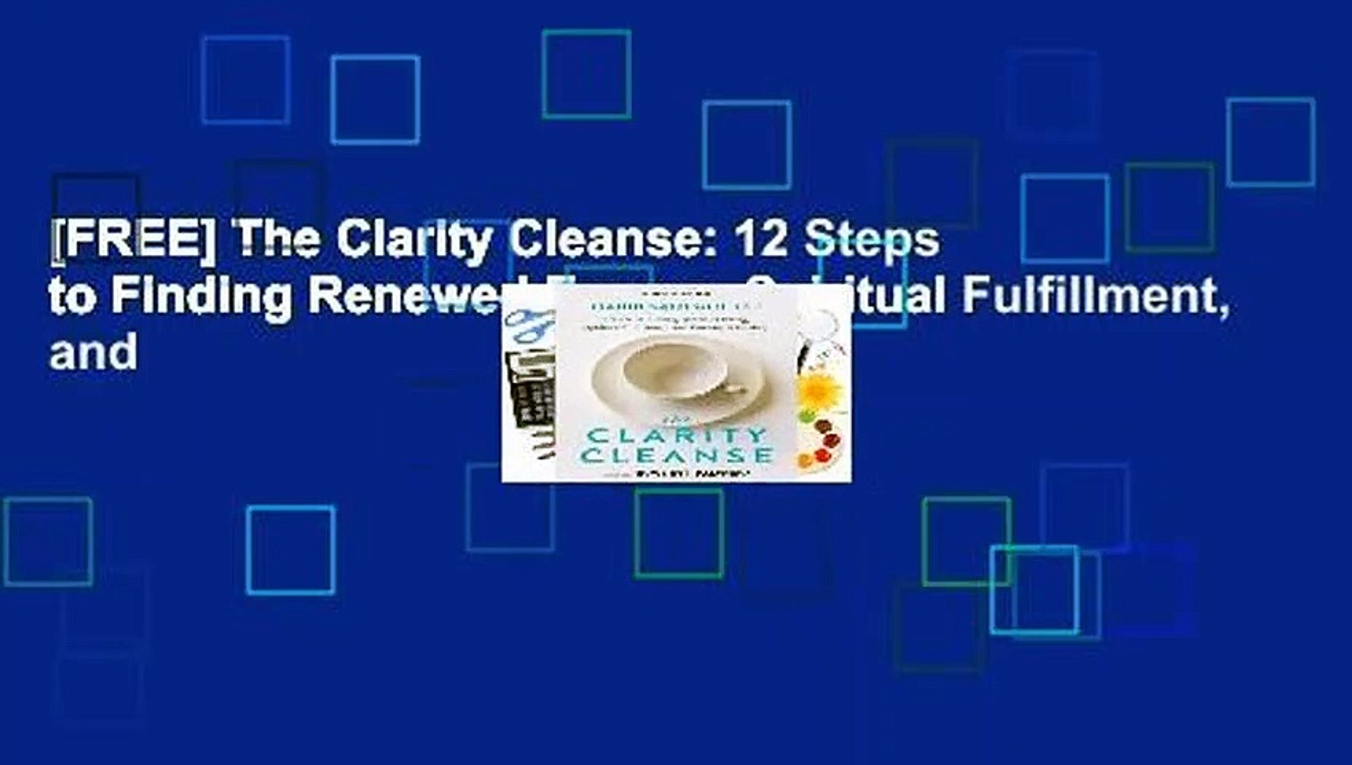 [FREE] The Clarity Cleanse: 12 Steps to Finding Renewed Energy, Spiritual Fulfillment, and