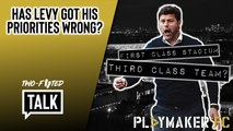 Two-Footed Talk | First class stadium, third class team? - Has Levy got his priorities wrong at Spurs?