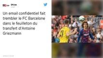Mercato : Le mail qui met le doute à Antoine Griezmann et au FC Barcelone
