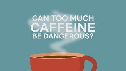 Is Too Much Caffeine Dangerous?