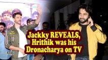 Jackky REVEALS, Hrithik was his Droṇāchārya on TV