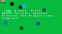 Full E-book  Practice Makes Perfect: Spanish Pronouns and Prepositions Complete