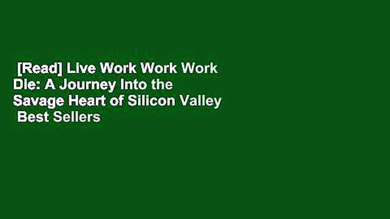 [Read] Live Work Work Work Die: A Journey Into the Savage Heart of Silicon Valley  Best Sellers