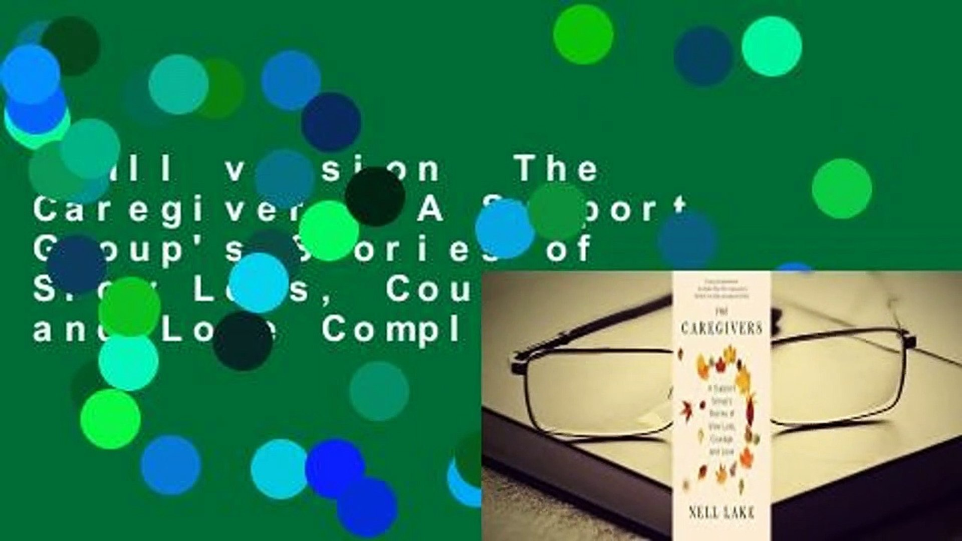 Full version  The Caregivers: A Support Group's Stories of Slow Loss, Courage, and Love Complet
