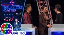 THVL | Truy tìm cao thủ - Tập 29: Ca sĩ Ti Ti, Ty Phong, diễn viên Võ Đăng Khoa, Ngô Tuấn