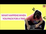 What Happens When You Pack For A Trip - POPxo