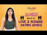 Ragini Reacts To Love & Bizarre Dating Advice   Full Video - POPxo