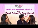 When You Have A Crush On Your Best Friend's Boyfriend - POPxo