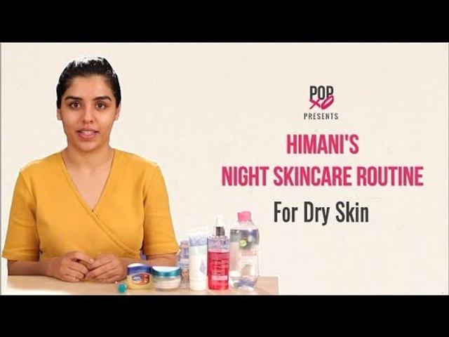 Himani's Night Skincare Routine For Dry Skin - POPxo