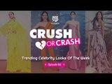 Crush Or Crash: Trending Celebrity Looks Of The Week - Episode 86 - POPxo