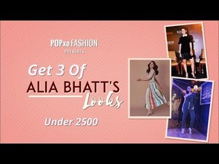 Get 3 Of Alia Bhatt's Looks Under 2500 - POPxo Fashion