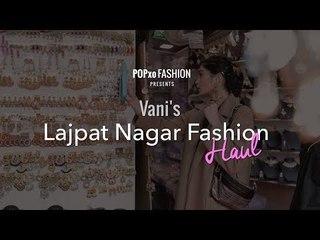 Vani's Lajpat Nagar Fashion Haul - POPxo Fashion
