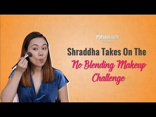 Shraddha Takes On The No Blending Makeup Challenge - POPxo Beauty