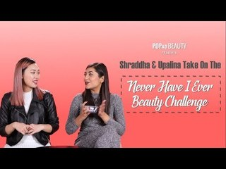 Shraddha & Upalina Take On The Never Have I Ever Beauty Challenge - POPxo Beauty