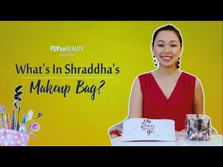 What's In Shraddha's Makeup Bag? - POPxo Beauty
