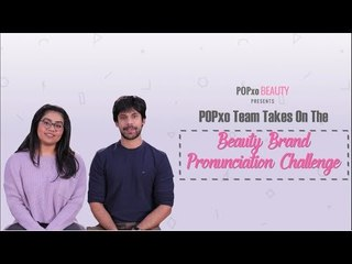 POPxo Team Takes On The Beauty Brand Pronunciation Challenge - POPxo Beauty