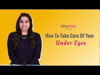 How To Take Care Of Your Under Eyes - POPxo Beauty