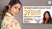 Hina Khan To Become First TV Actress Invited To The India Day Parade