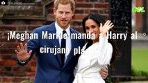 ¡Meghan Markle manda a Harry al cirujano plástico!