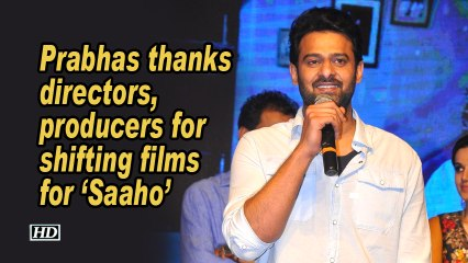 Prabhas thanks directors, producers for shifting films for 'Saaho'
