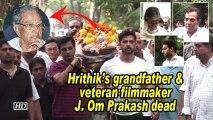Hrithik's grandfather & veteran filmmaker J. Om Prakash dead