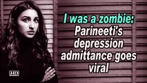 I was a zombie: Parineeti's depression admittance goes viral