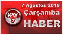 7 Ağustos 2019 Kay Tv Haber