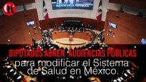 Diputados abren  Audiencias Públicas para modificar el Sistema de Salud en México.