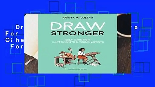 Draw Stronger: Self-Care For Cartoonists and Other Visual Artists  For Kindle