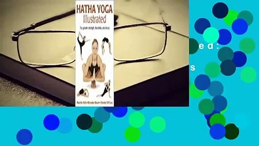 Hatha Yoga Illustrated: For Greater Strength, Flexibility, and Focus  For Kindle
