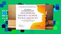 About For Books  Women Who Love Too Much: When You Keep Wishing and Hoping He ll Change  For Kindle
