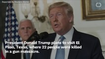 Trump To Visit El Paso After Mass Shooting
