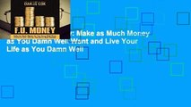 [READ] F U  Money  Make as Much Money as You Damn Well Want and Live Your Life as You Damn Well