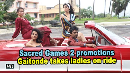 Sacred Games 2 promotions | Nawazuddin aka Gaitonde takes ladies on ride