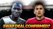 Manchester United Agree HUGE Paulo Dybala & Romelu Lukaku Swap Deal With Juventus! Transfer Talk