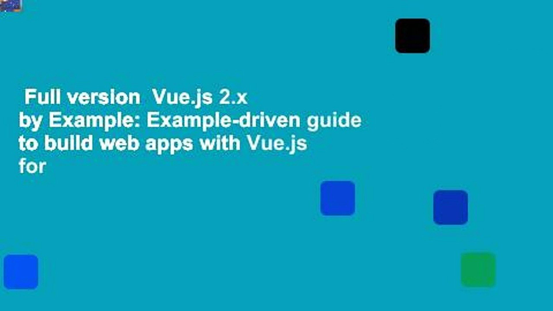 Full version Vue js 2 x by Example: Example-driven guide to build web apps  with Vue js for
