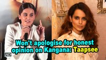 Won't apologise for honest opinion on Kangana: Taapsee