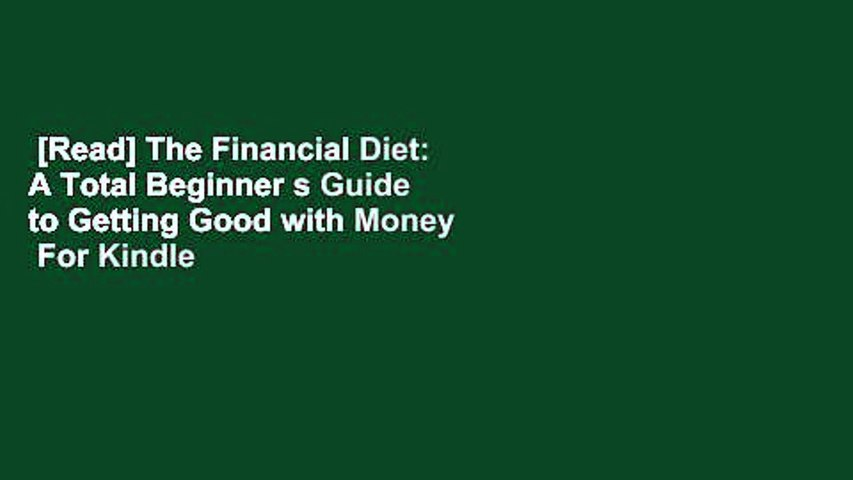 [Read] The Financial Diet: A Total Beginner s Guide to Getting Good with Money  For Kindle