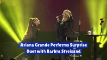 Ariana Grande Does Surprise Duet With Barbra Streisand