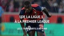 Transferts - De la Ligue 1 à la Premier League, les 5 transferts à retenir
