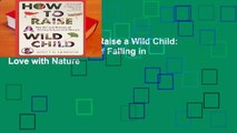 Full version  How to Raise a Wild Child: The Art and Science of Falling in Love with Nature