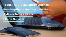 +1-888-500-6562 Alaska Airlines Booking Phone Number | Alaska Airlines Reservations Phone Number