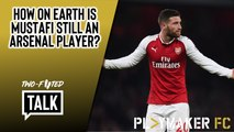 Two-Footed Talk | How on earth is Shkodran Mustafi still an Arsenal player?
