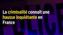 La criminalité connaît une hausse inquiétante en France