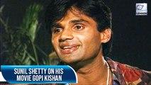 Suniel Shetty Talks About His Movie Gopi Kishan