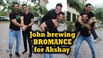 John Abraham's brewing BROMANCE for Akshay Kumar
